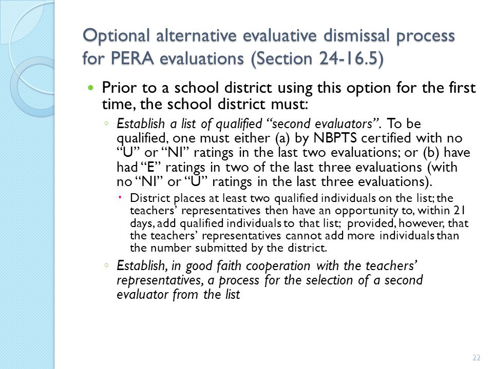 Optional alternative evaluative dismissal process for PERA evaluations (Section 24-16.5) Prior to a school district using this option for the first time, the school district must: ◦ Establish a list of qualified second evaluators .