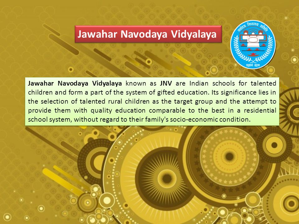 Jawahar Navodaya Vidyalaya Jawahar Navodaya Vidyalaya known as JNV are Indian schools for talented children and form a part of the system of gifted education.