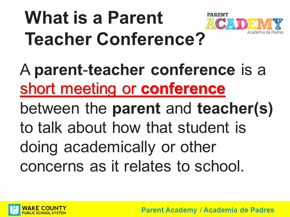 Parent Academy / Academia de Padres What is a Parent Teacher Conference.