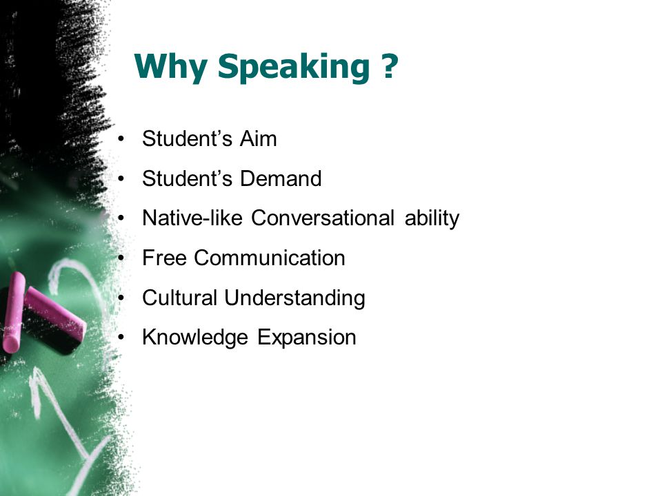 Why Speaking ? Student's Aim Student's Demand Native-like Conversational ability Free Communication Cultural Understanding Knowledge Expansion