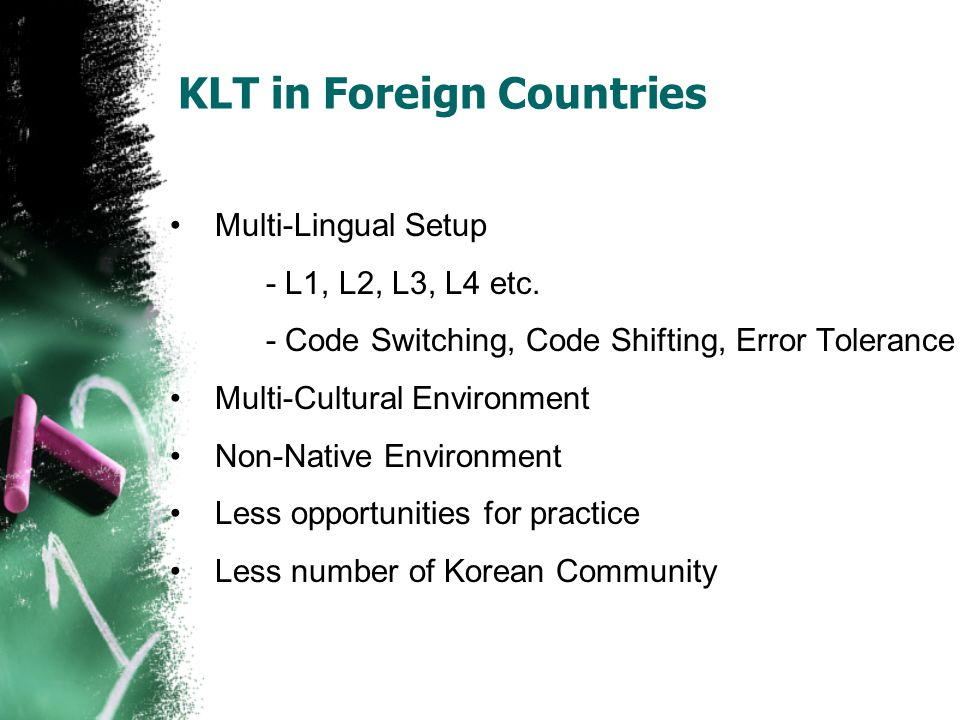 Multi-Lingual Setup - L1, L2, L3, L4 etc. - Code Switching, Code Shifting, Error Tolerance Multi-Cultural Environment Non-Native Environment Less oppo