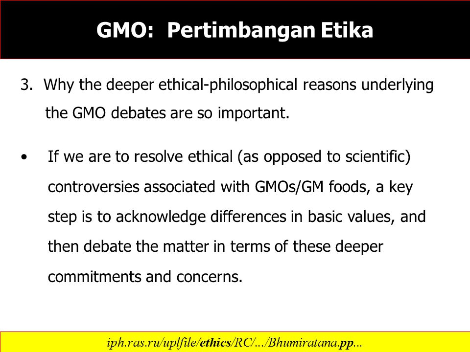 3. Why the deeper ethical-philosophical reasons underlying the GMO debates are so important. If we are to resolve ethical (as opposed to scientific) c
