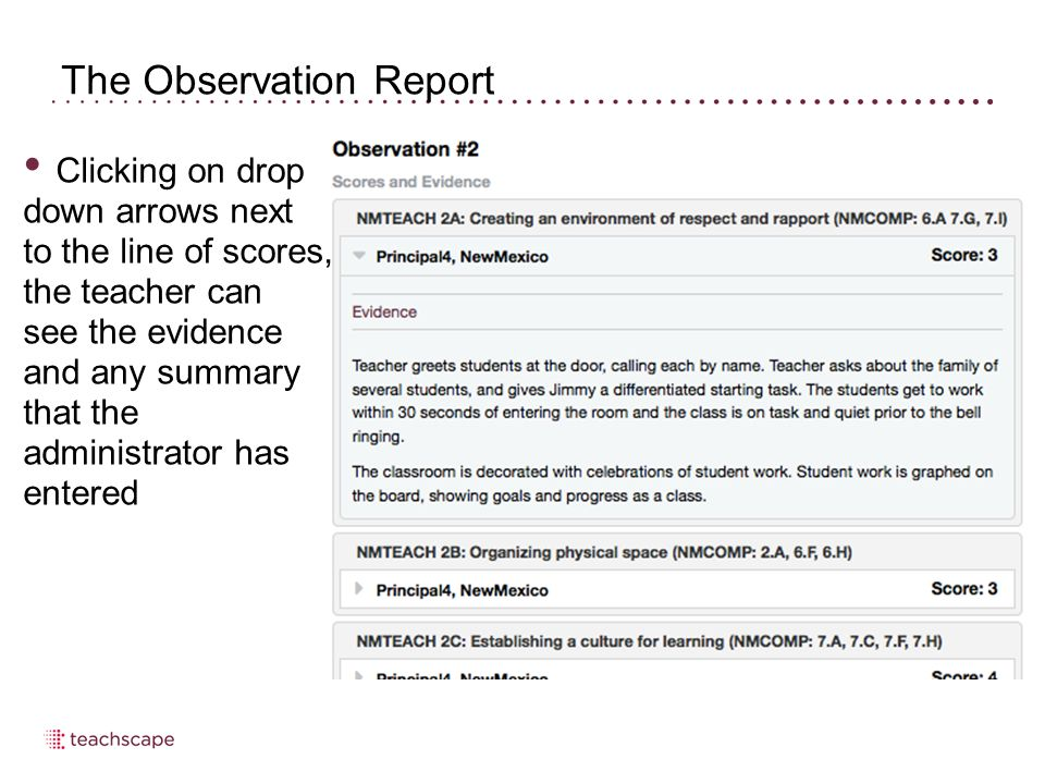 The Observation Report Clicking on drop down arrows next to the line of scores, the teacher can see the evidence and any summary that the administrator has entered