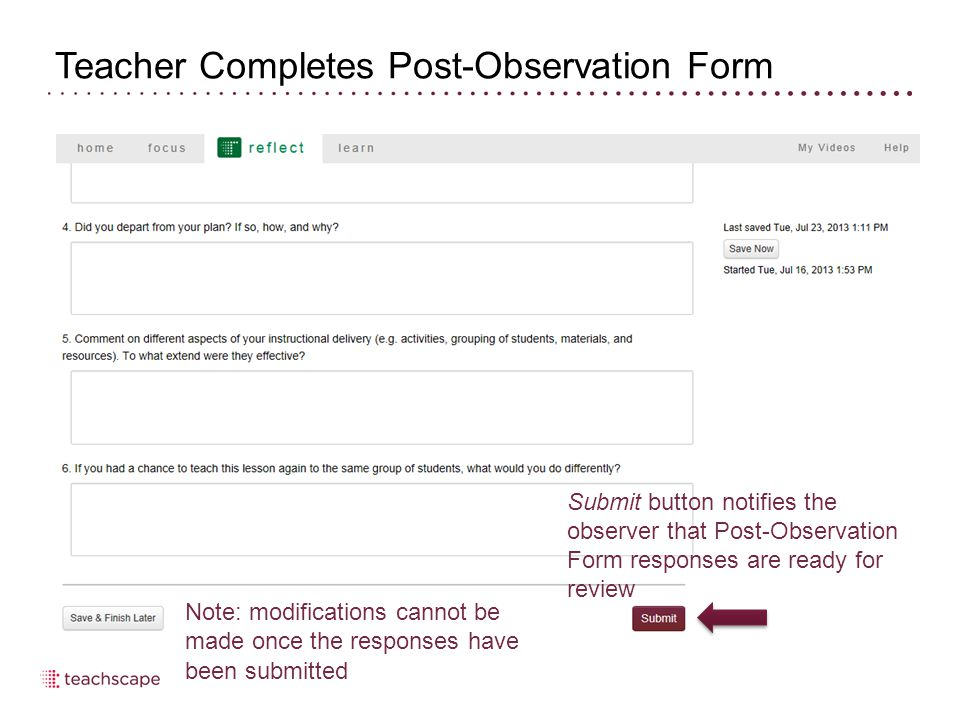 Submit button notifies the observer that Post-Observation Form responses are ready for review Note: modifications cannot be made once the responses have been submitted