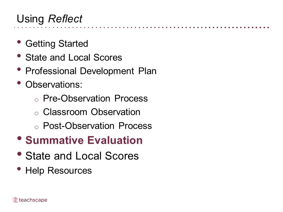 Using Reflect Getting Started State and Local Scores Professional Development Plan Observations: o Pre-Observation Process o Classroom Observation o P