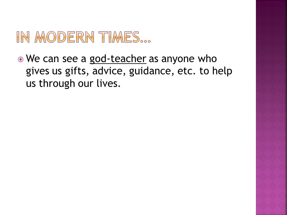  We can see a god-teacher as anyone who gives us gifts, advice, guidance, etc.