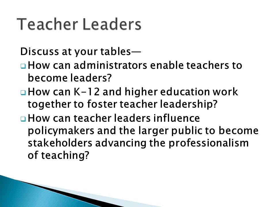 Discuss at your tables—  How can administrators enable teachers to become leaders.
