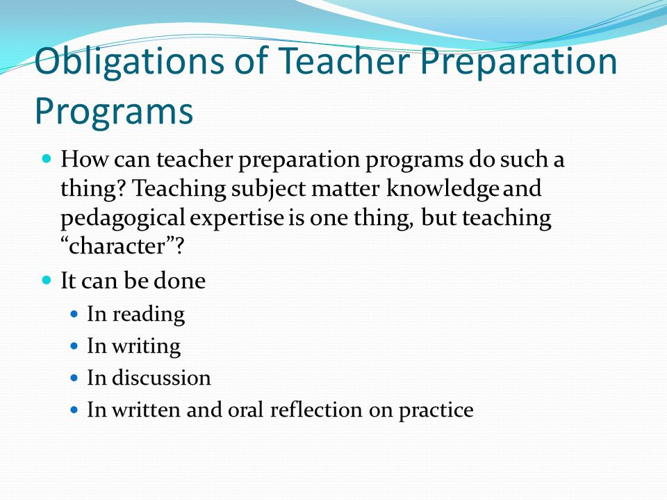 Obligations of Teacher Preparation Programs How can teacher preparation programs do such a thing? Teaching subject matter knowledge and pedagogical ex