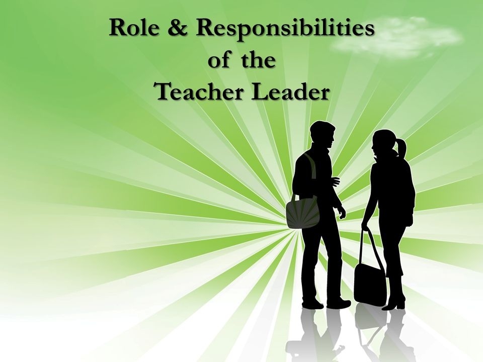 Role & Responsibilities of the Teacher Leader