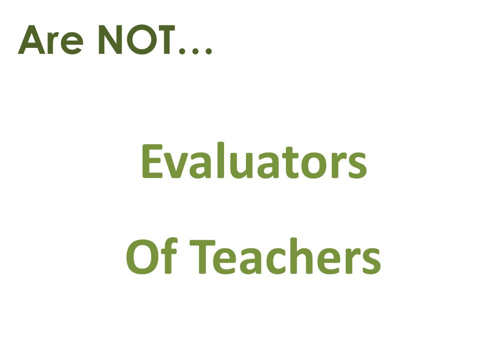 Are NOT… Evaluators Of Teachers