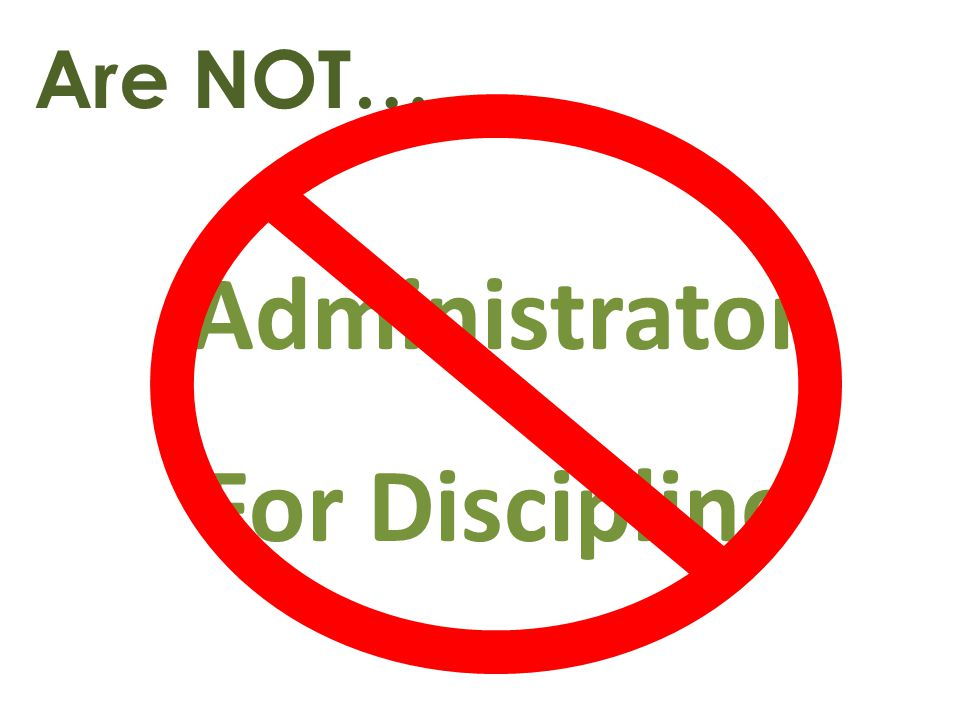 Are NOT… Administrator For Discipline