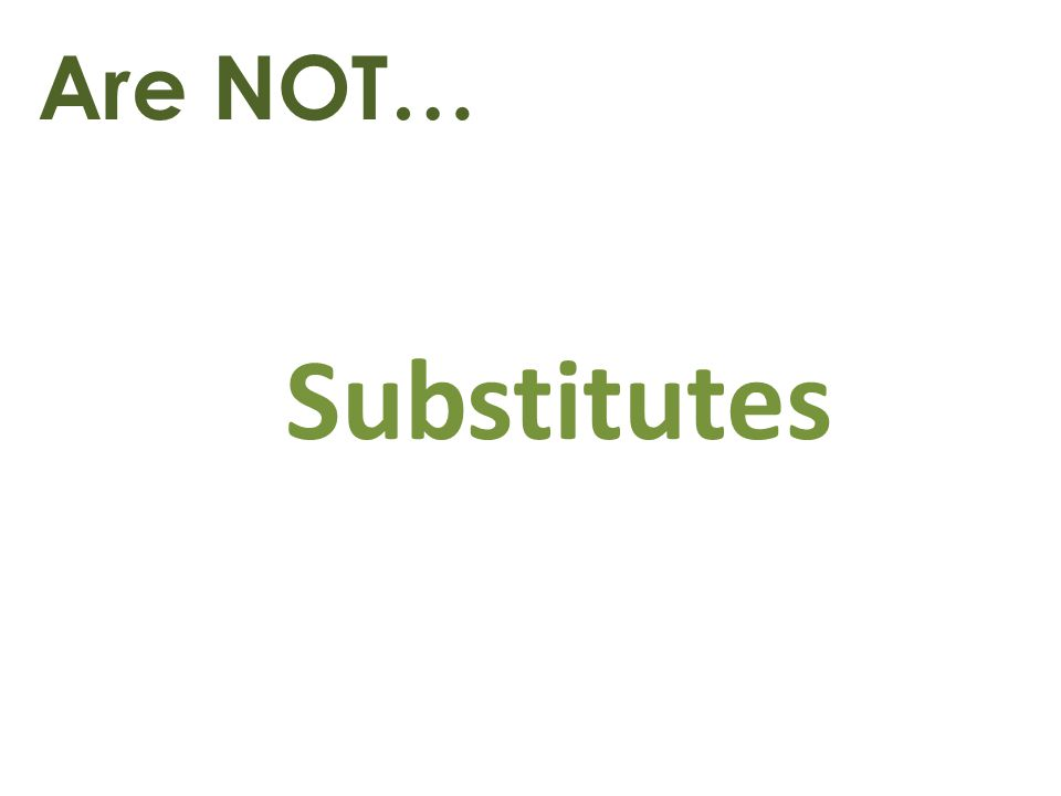 Are NOT… Substitutes