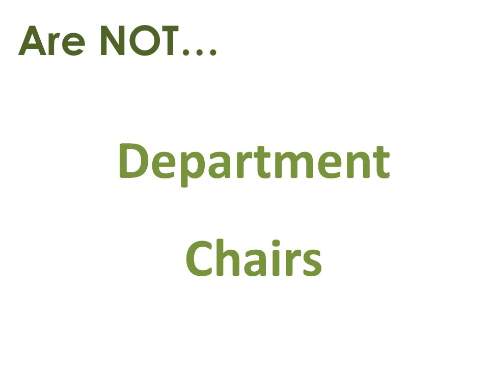 Are NOT… Department Chairs