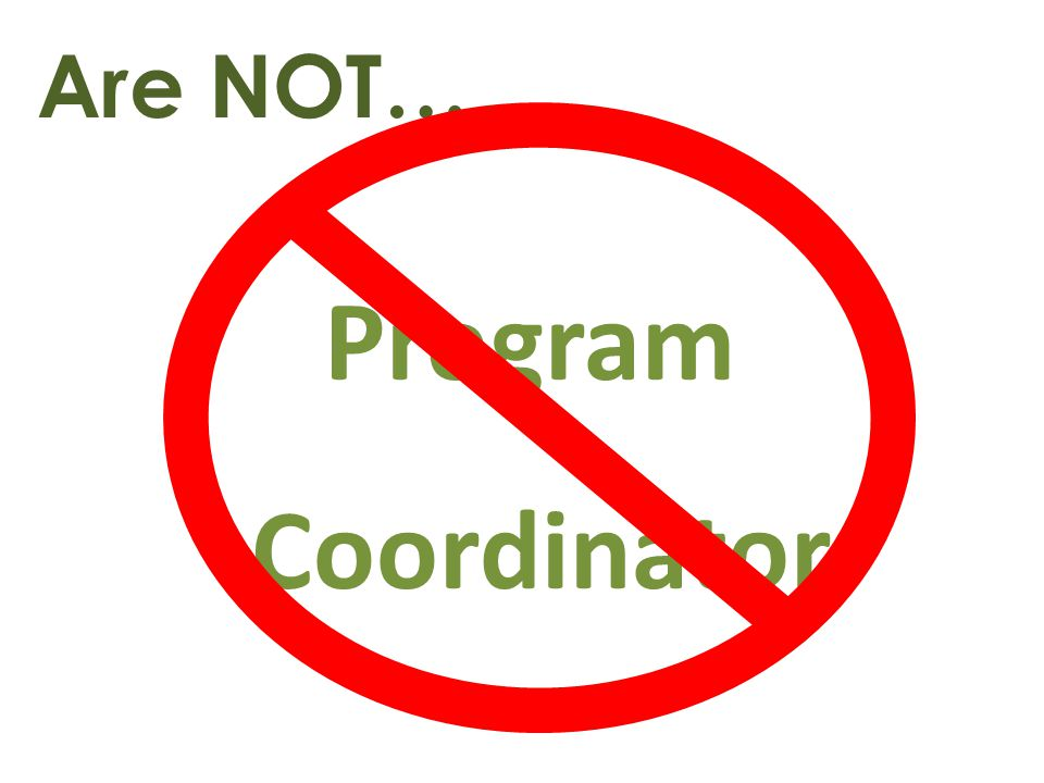 Are NOT… Program Coordinator