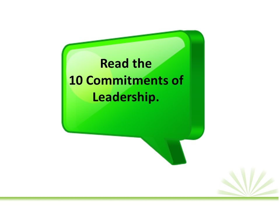 Read the 10 Commitments of Leadership.