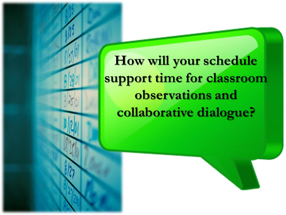 How will your schedule support time for classroom observations and collaborative dialogue