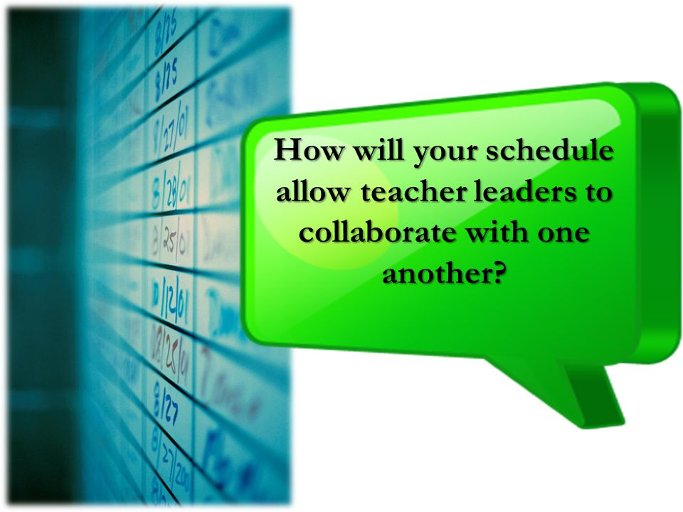 How will your schedule allow teacher leaders to collaborate with one another