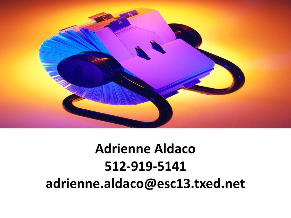 Adrienne Aldaco 512-919-5141 adrienne.aldaco@esc13.txed.net