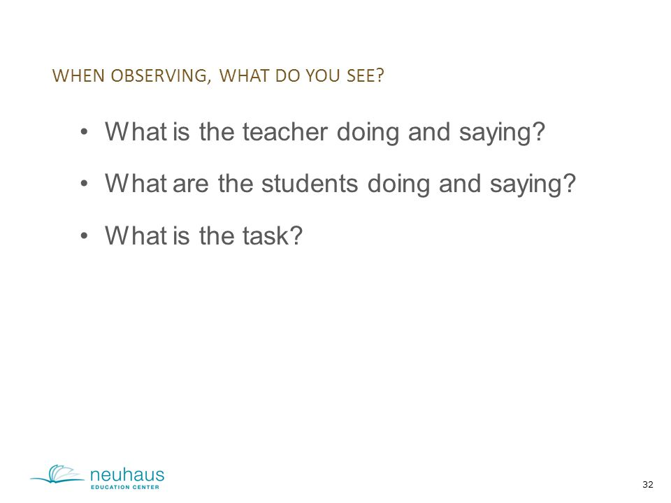 32 What is the teacher doing and saying. What are the students doing and saying.