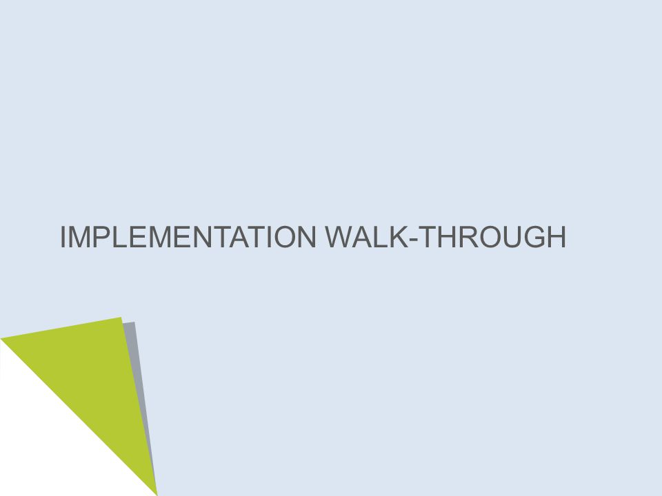 IMPLEMENTATION WALK-THROUGH