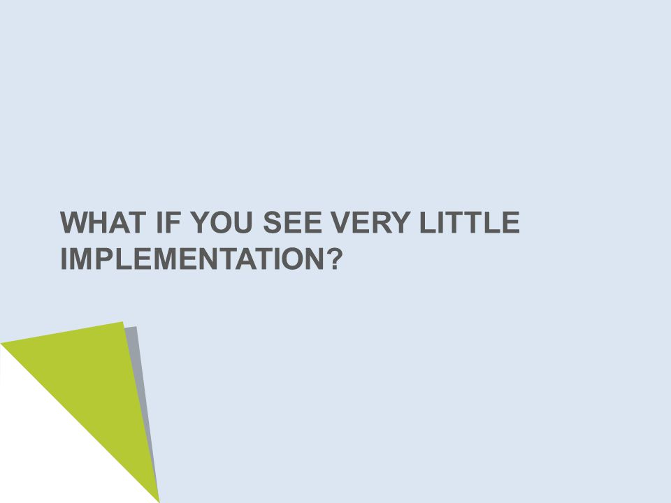 WHAT IF YOU SEE VERY LITTLE IMPLEMENTATION
