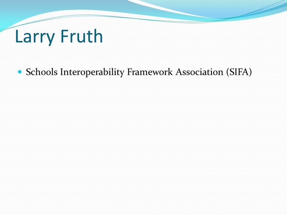 Larry Fruth Schools Interoperability Framework Association (SIFA)