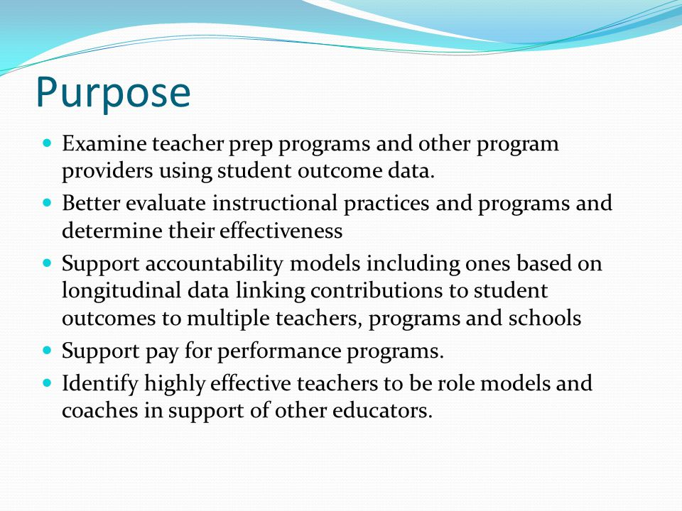 Purpose Examine teacher prep programs and other program providers using student outcome data.
