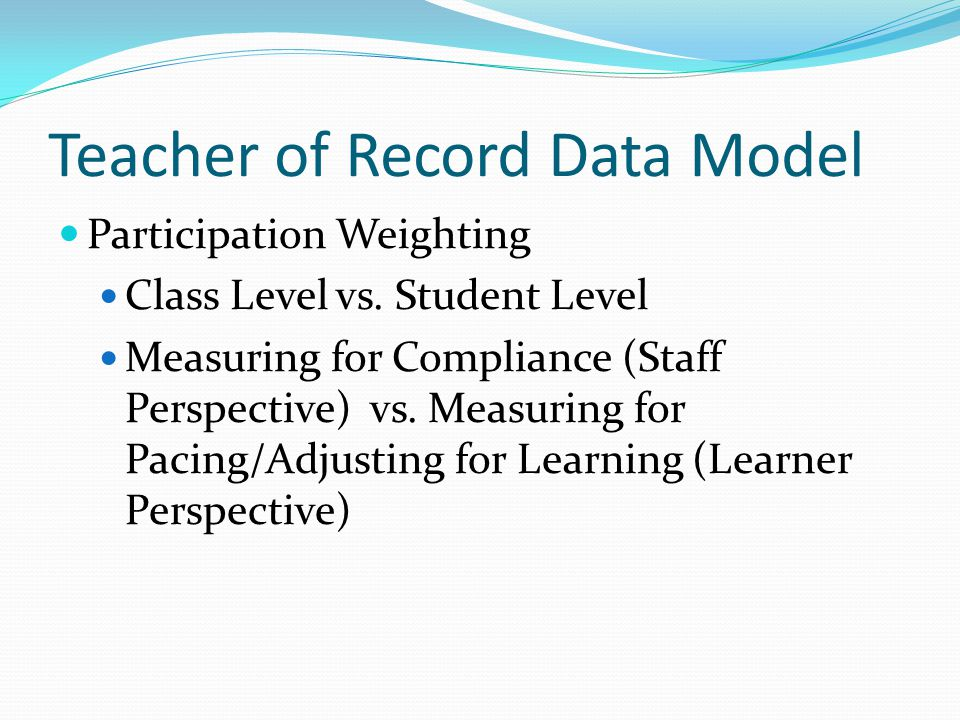 Teacher of Record Data Model Participation Weighting Class Level vs.