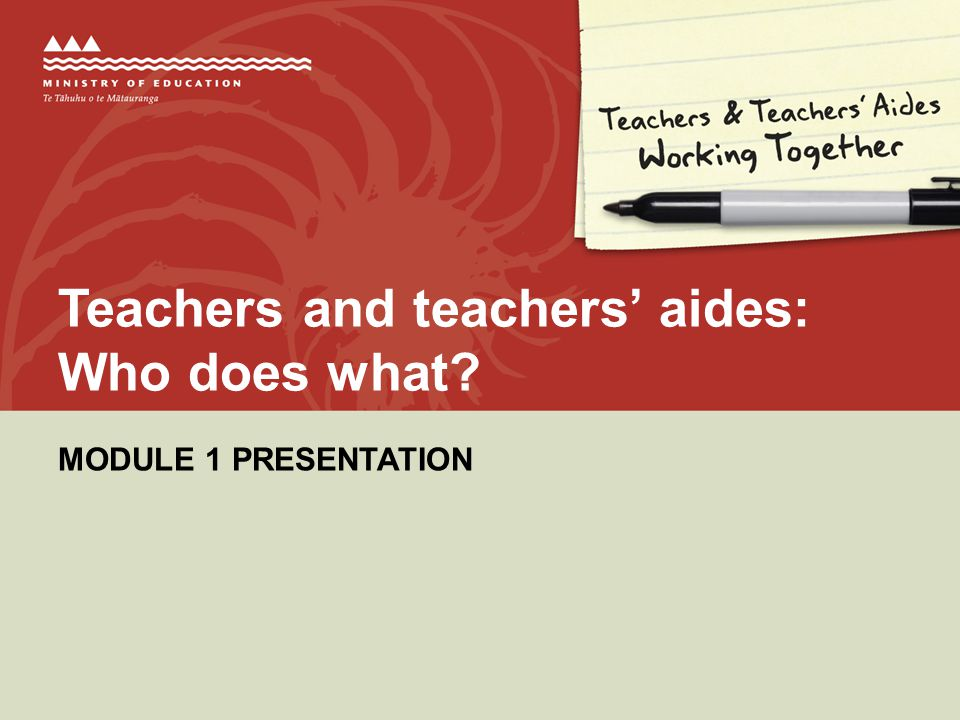 Teachers and teachers' aides: Who does what MODULE 1 PRESENTATION