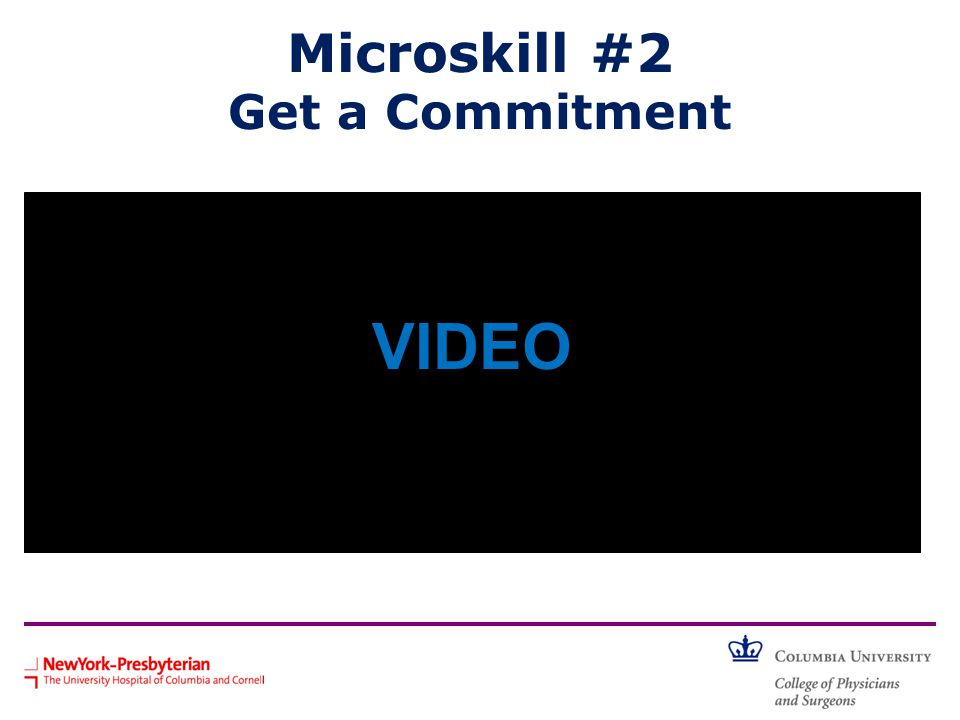 Microskill #2 Get a Commitment How might the teacher have solicited a commitment from the learner? VIDEO