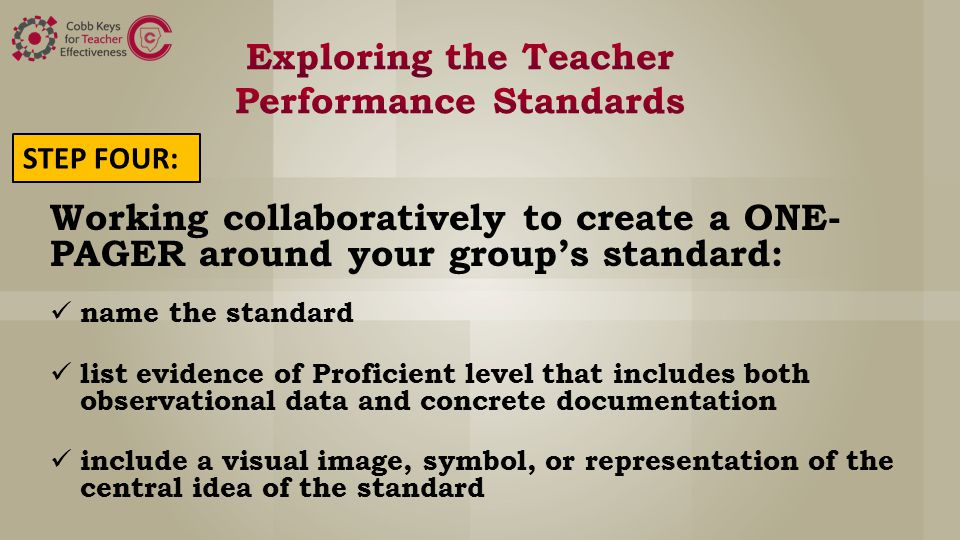 Working collaboratively to create a ONE- PAGER around your group's standard: name the standard list evidence of Proficient level that includes both observational data and concrete documentation include a visual image, symbol, or representation of the central idea of the standard STEP FOUR: