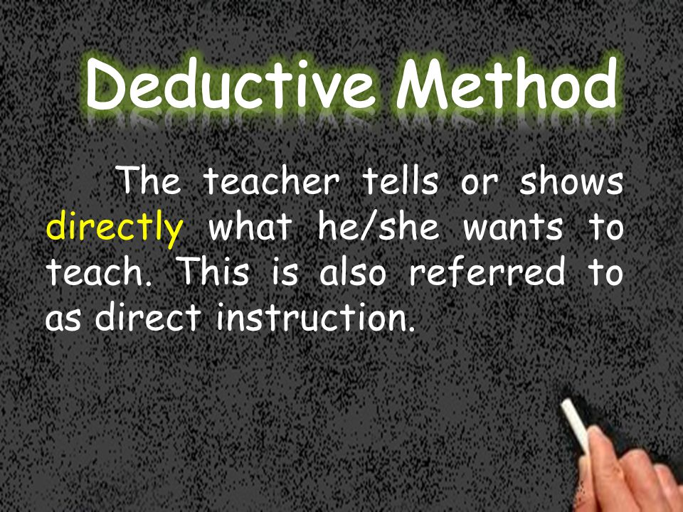 The teacher tells or shows directly what he/she wants to teach.