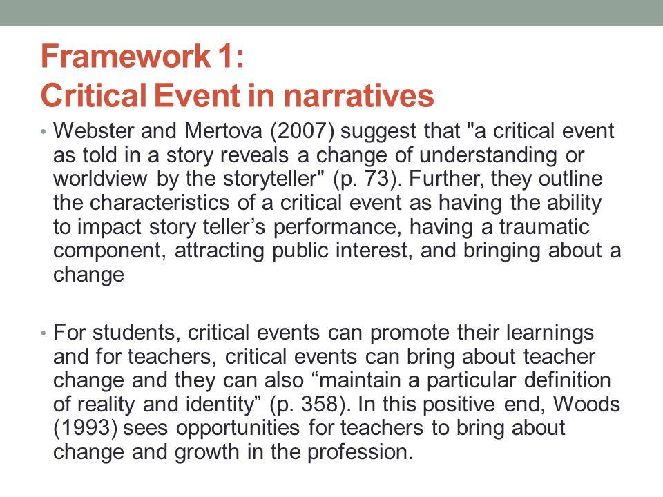 Framework 1: Critical Event in narratives Webster and Mertova (2007) suggest that