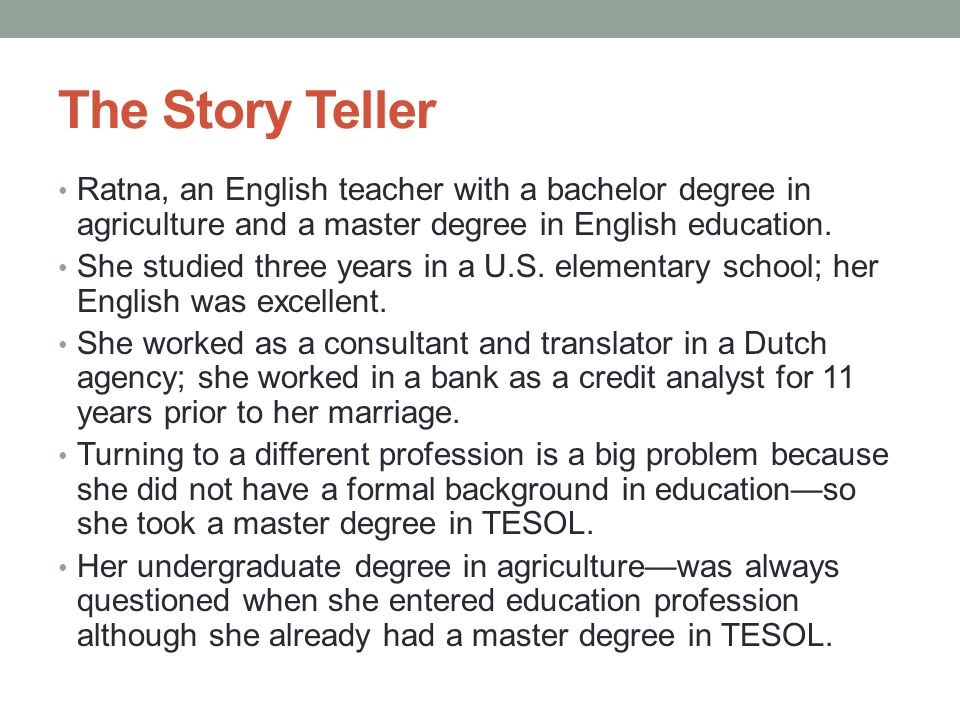 The Story Teller Ratna, an English teacher with a bachelor degree in agriculture and a master degree in English education. She studied three years in
