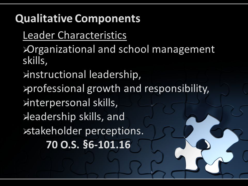 Qualitative Components Leader Characteristics  Organizational and school management skills,  instructional leadership,  professional growth and responsibility,  interpersonal skills,  leadership skills, and  stakeholder perceptions.