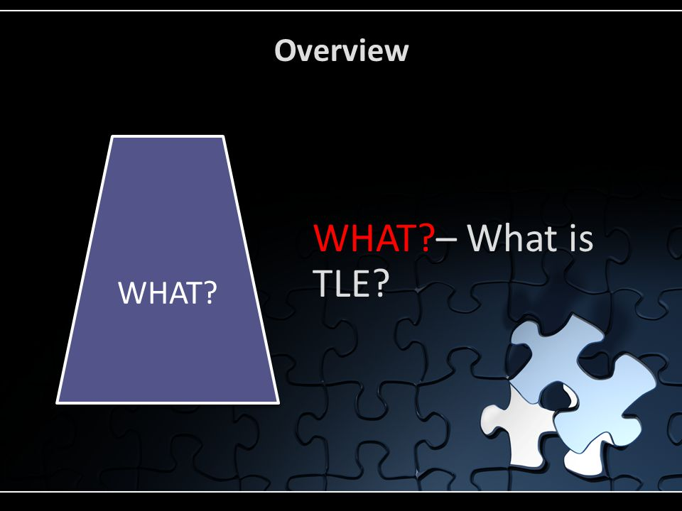 Overview WHAT – What is TLE WHAT