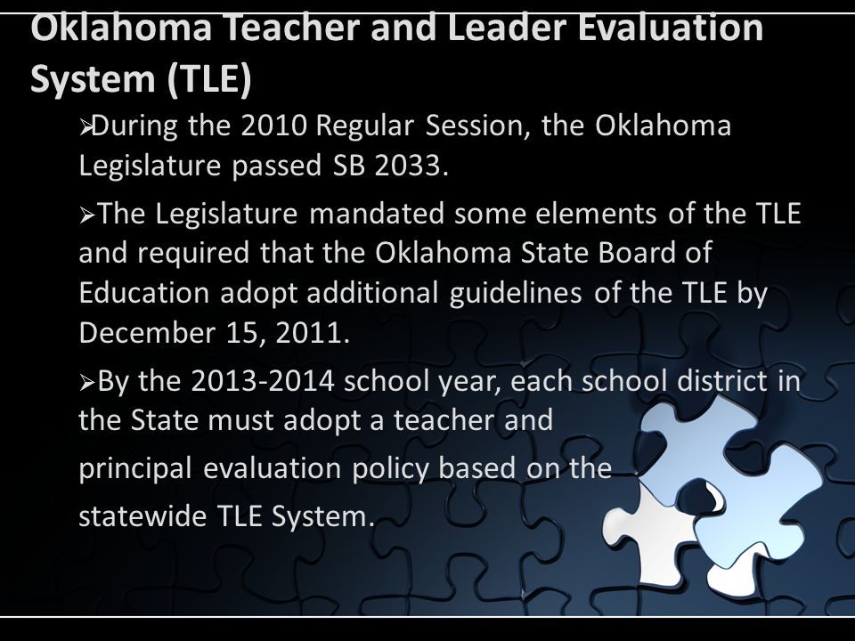 Oklahoma Teacher and Leader Evaluation System (TLE)  During the 2010 Regular Session, the Oklahoma Legislature passed SB 2033.