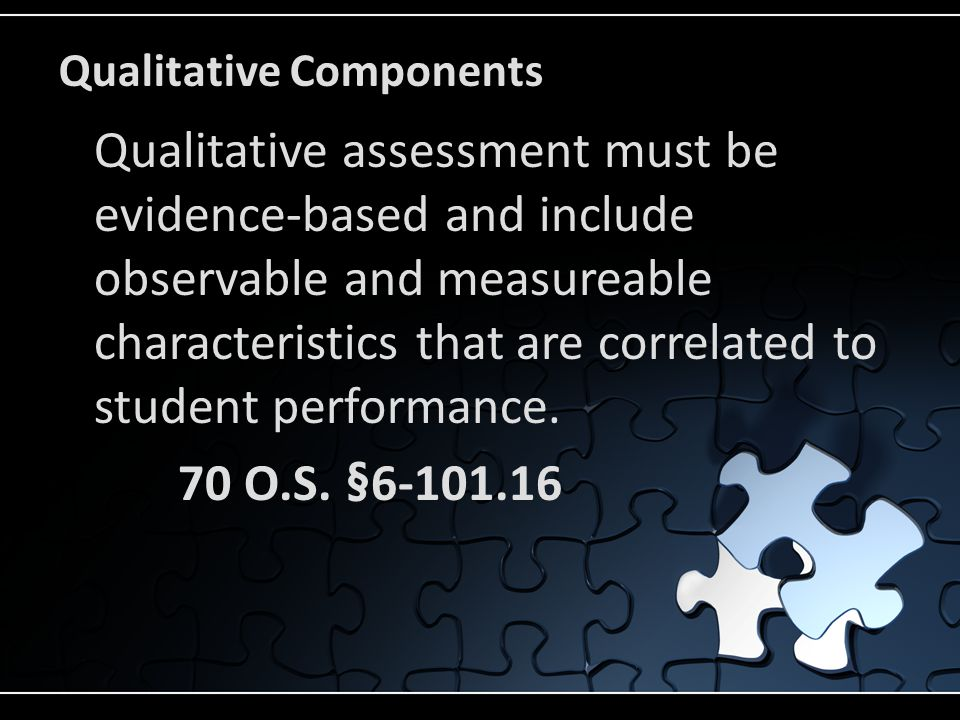 Qualitative Components Qualitative assessment must be evidence-based and include observable and measureable characteristics that are correlated to student performance.