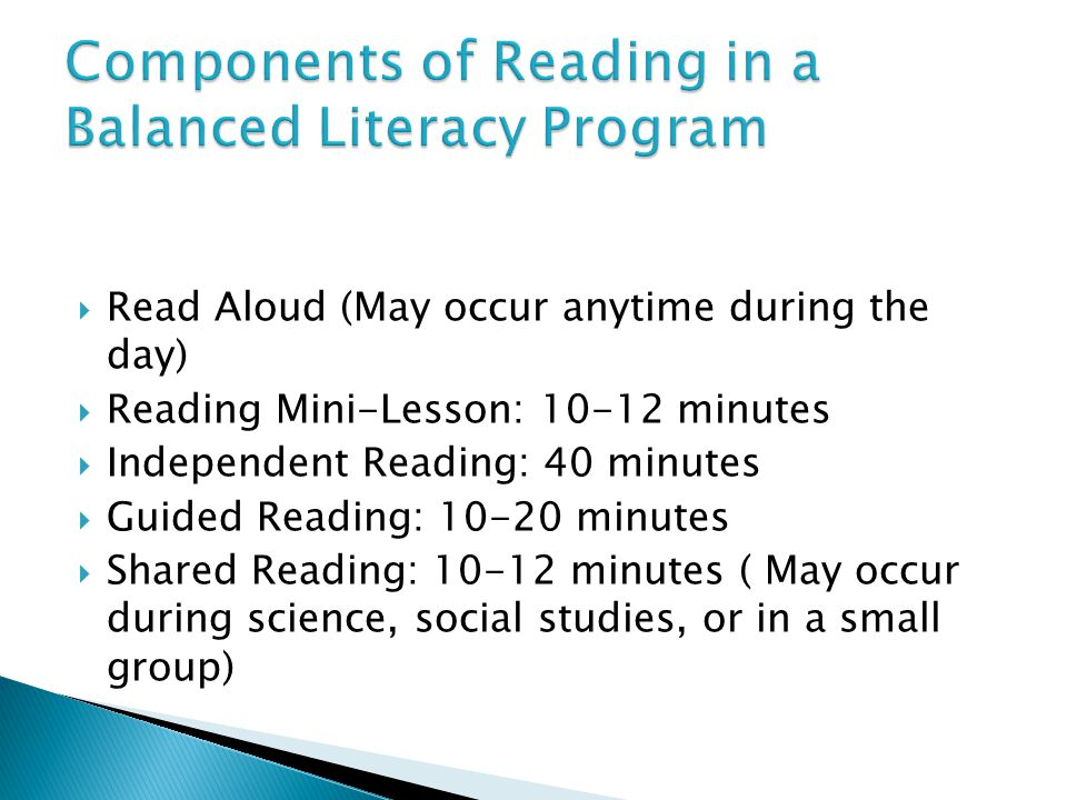  Read Aloud (May occur anytime during the day)  Reading Mini-Lesson: 10-12 minutes  Independent Reading: 40 minutes  Guided Reading: 10-20 minutes  Shared Reading: 10-12 minutes ( May occur during science, social studies, or in a small group)