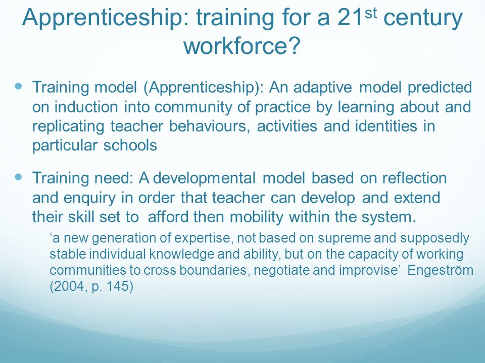 Apprenticeship: training for a 21 st century workforce? Training model (Apprenticeship): An adaptive model predicted on induction into community of pr