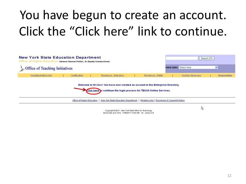 You have begun to create an account. Click the Click here link to continue. 12