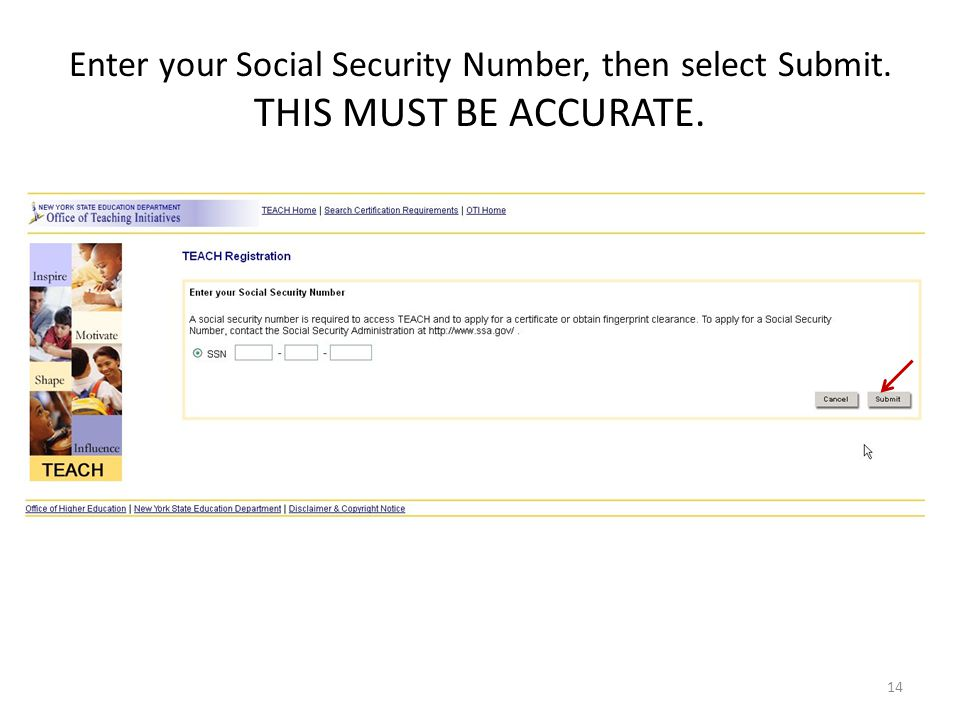 Enter your Social Security Number, then select Submit. THIS MUST BE ACCURATE. 14