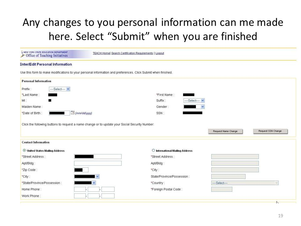 Any changes to you personal information can me made here. Select Submit when you are finished 19