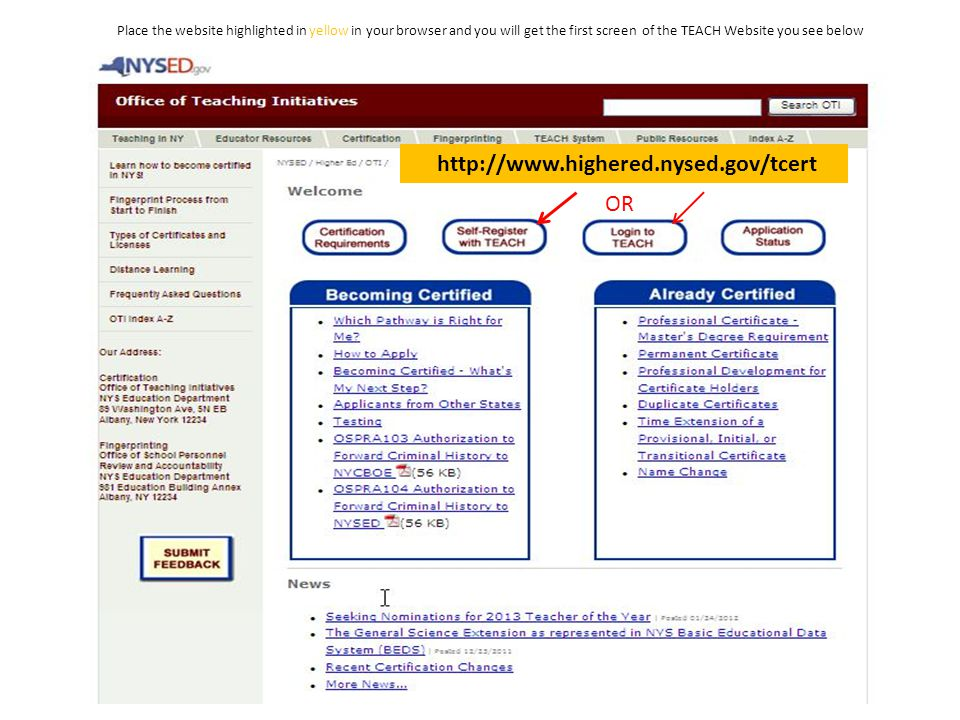 4 http://www.highered.nysed.gov/tcert Place the website highlighted in yellow in your browser and you will get the first screen of the TEACH Website you see below OR