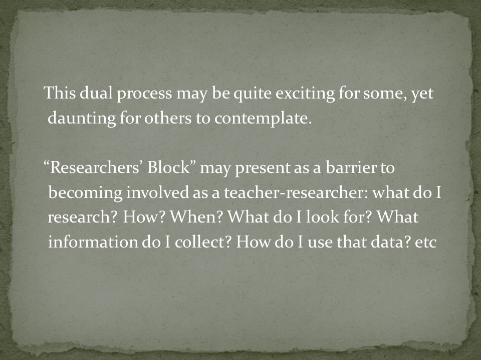 "This dual process may be quite exciting for some, yet daunting for others to contemplate. ""Researchers' Block"" may present as a barrier to becoming in"