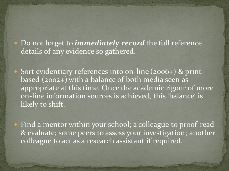 Do not forget to immediately record the full reference details of any evidence so gathered.