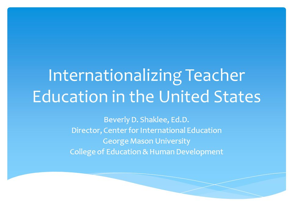 Internationalizing Teacher Education in the United States Beverly D.
