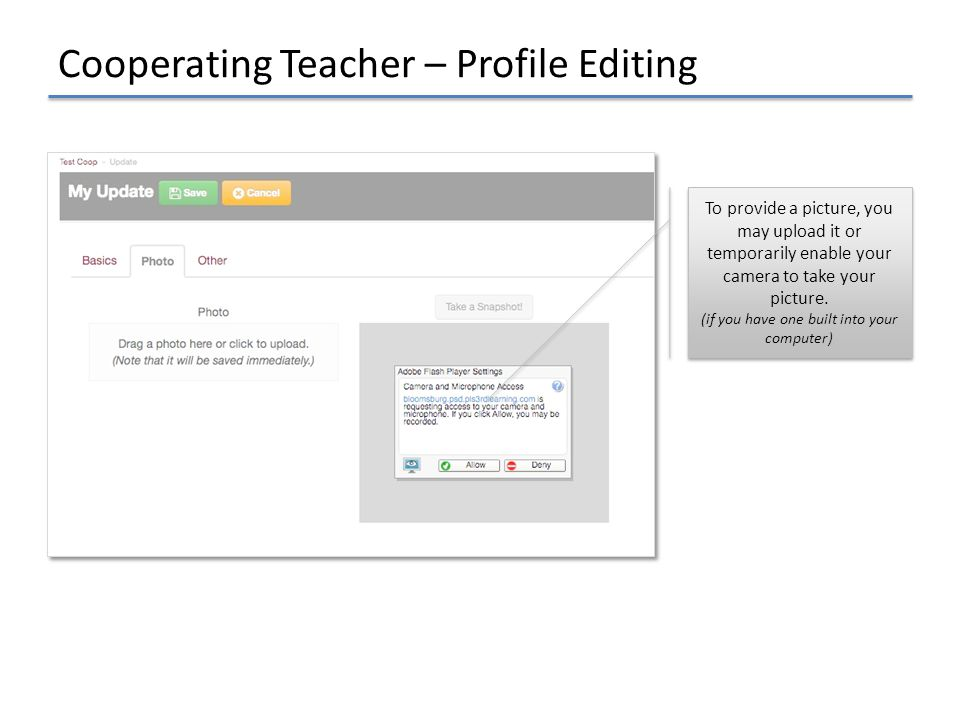 Cooperating Teacher – Profile Editing To provide a picture, you may upload it or temporarily enable your camera to take your picture. (if you have one