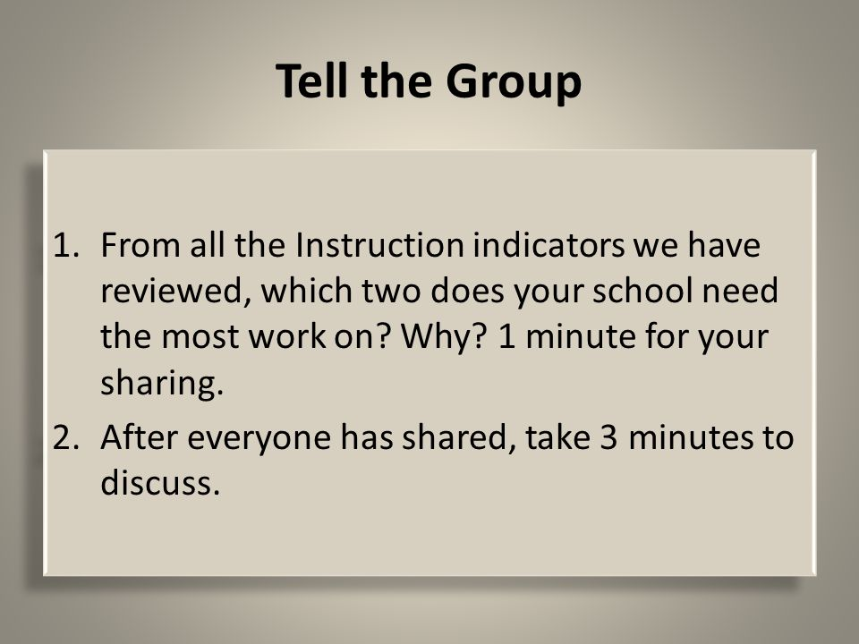 Tell the Group 1.From all the Instruction indicators we have reviewed, which two does your school need the most work on.