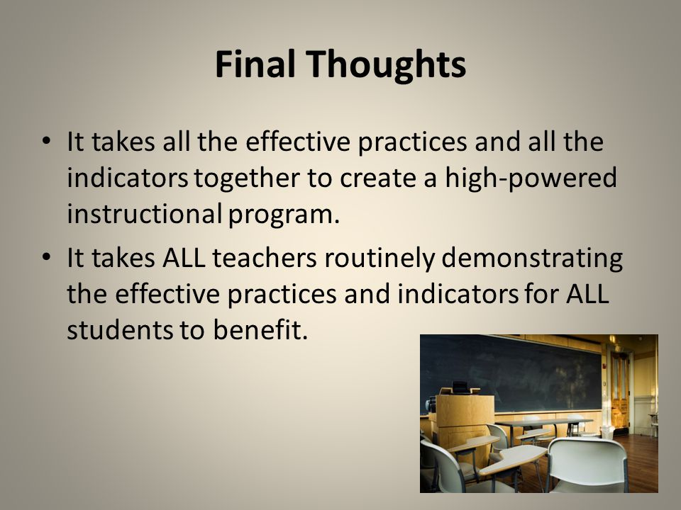 Final Thoughts It takes all the effective practices and all the indicators together to create a high-powered instructional program.
